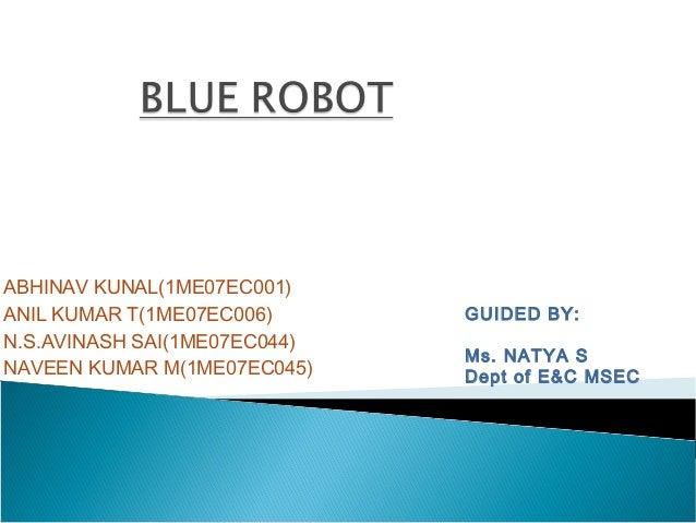 ABHINAV KUNAL(1ME07EC001) ANIL KUMAR T(1ME07EC006) N.S.AVINASH SAI(1ME07EC044) NAVEEN KUMAR M(1ME07EC045) GUIDED BY: Ms. N...