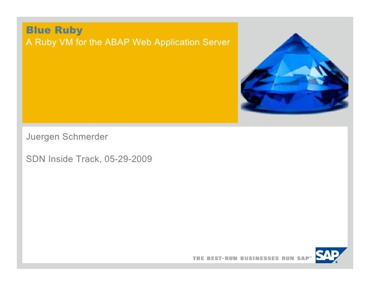 Blue Ruby A Ruby VM for the ABAP Web Application Server     Juergen Schmerder  SDN Inside Track, 05-29-2009