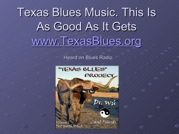 Texas Blues Music. This Is As Good As It Gets www.TexasBlues.org   Heard on Blues Radio