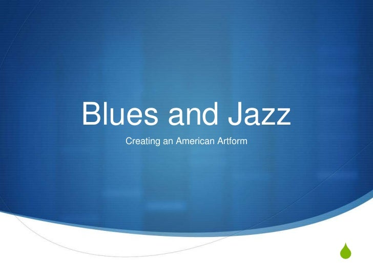 Blues and Jazz  Creating an American Artform                                 S