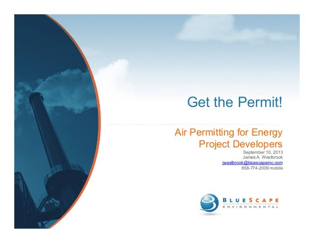 Get the Permit! Air Permitting for Energy Project Developers September 10, 2013 James A. Westbrook jwestbrook@bluescapeinc...