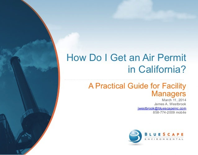How Do I Get an Air Permit in California? A Practical Guide for Facility Managers March 11, 2014 James A. Westbrook jwestb...