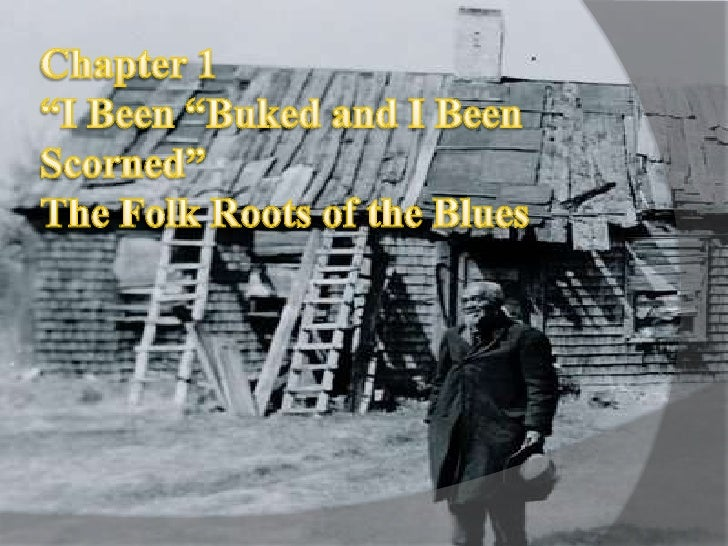 """Chapter 1""""I Been """"Buked and I Been Scorned""""The Folk Roots of the Blues<br />"""