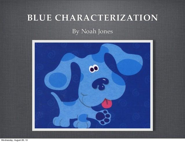 BLUE CHARACTERIZATION By Noah Jones Wednesday, August 28, 13