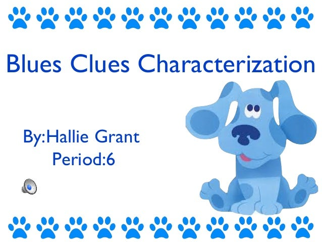 Blues Clues Characterization By:Hallie Grant Period:6