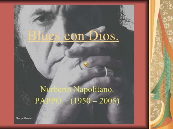 Blues con Dios. Norberto Napolitano. PAPPO.  (1950 – 2005)