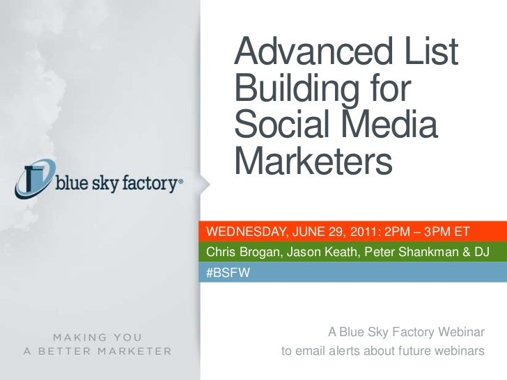 Advanced List Building for Social Media Marketers<br />WEDNESDAY, JUNE 29, 2011: 2PM – 3PM ET<br />Chris Brogan, Jason Kea...