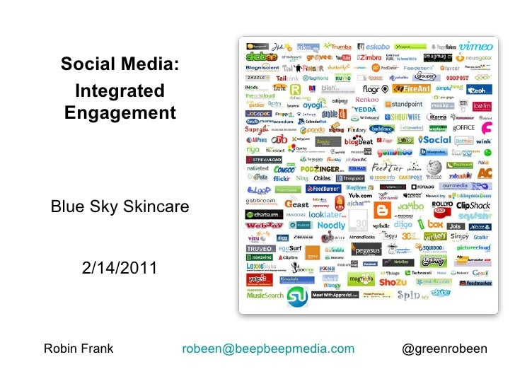 Robin Frank  [email_address]   @greenrobeen Social Media: Integrated Engagement Blue Sky Skincare 2/14/2011