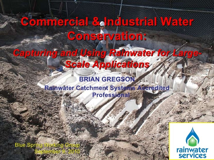 BRIAN GREGSON Rainwater Catchment Systems Accredited Professional Commercial & Industrial Water Conservation: Capturing an...