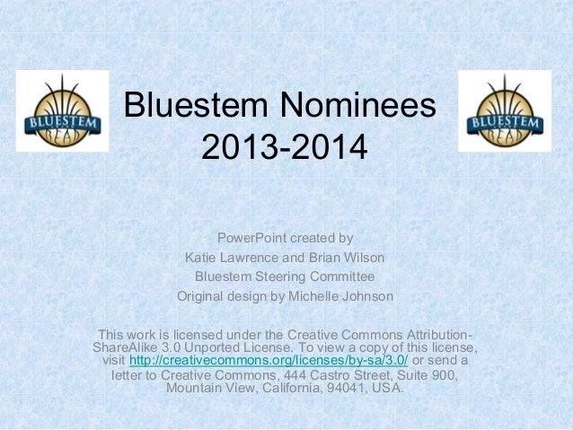 Bluestem Nominees 2013-2014 PowerPoint created by Katie Lawrence and Brian Wilson Bluestem Steering Committee Original des...