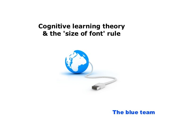 Cognitive learning theory & the size of font rule                      The blue team
