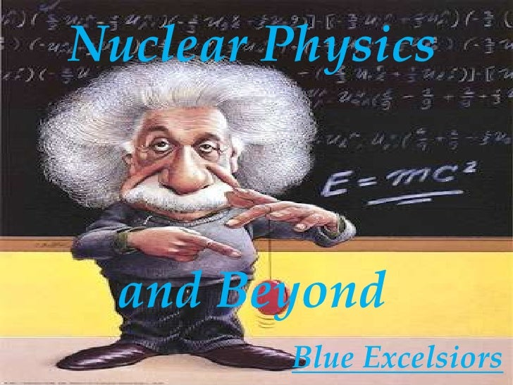 Nuclear Physics and Beyond<br />Blue Excelsiors<br />