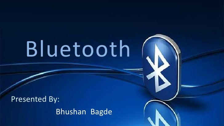 BluetoothPresented By:            Bhushan Bagde