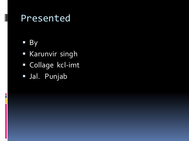 Presented By Karunvir singh Collage kcl-imt Jal. Punjab