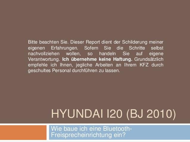 HYUNDAI I20 (BJ 2010) Wie baue ich eine Bluetooth- Freisprecheinrichtung ein? Bitte beachten Sie. Dieser Report dient der ...