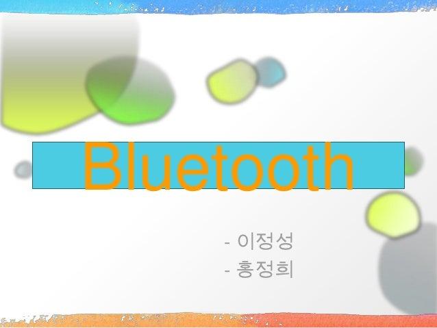 Bluetooth    - 이정성    - 홍정희