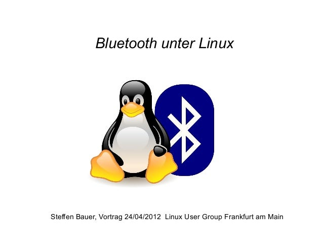 Bluetooth unter Linux Steffen Bauer, Vortrag 24/04/2012 Linux User Group Frankfurt am Main
