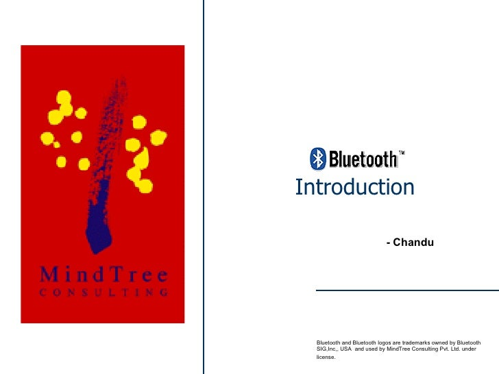 Introduction Bluetooth and Bluetooth logos are trademarks owned by Bluetooth SIG,Inc,, USA  and used by MindTree Consultin...
