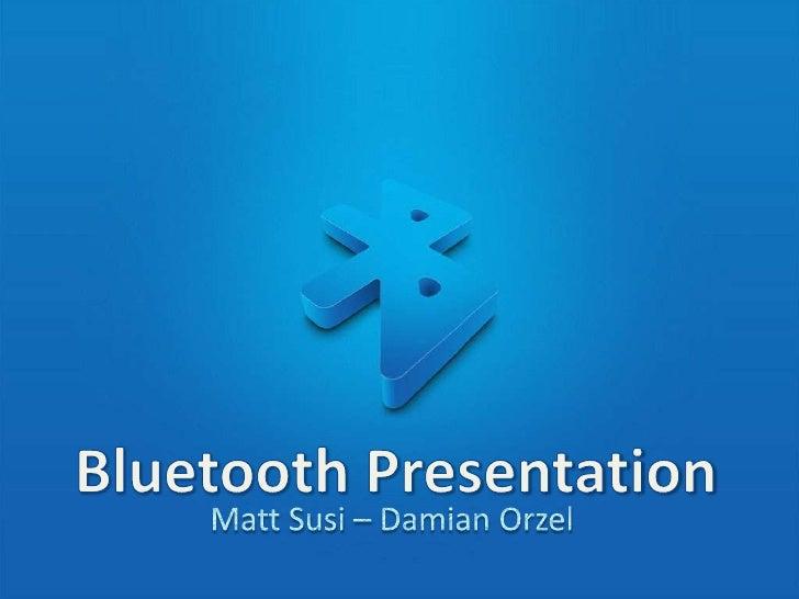 Bluetooth Presentation<br />Matt Susi – Damian Orzel<br />