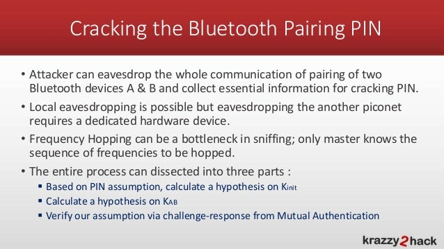 Cracking the Bluetooth Pairing PIN * Attacker can eavesdrop the whole commu