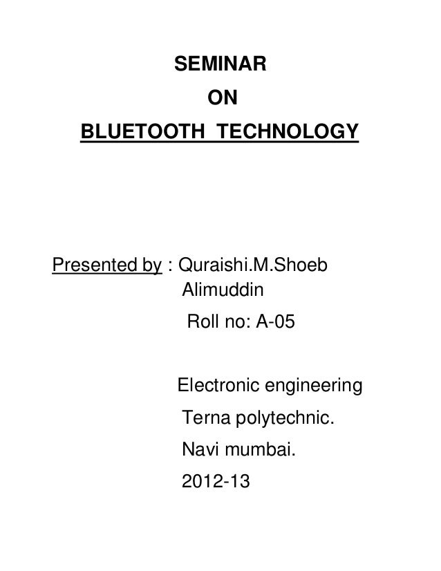 SEMINAR ON BLUETOOTH TECHNOLOGY  Presented by : Quraishi.M.Shoeb Alimuddin Roll no: A-05 Electronic engineering Terna poly...