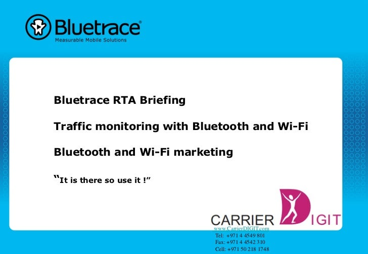 "Bluetrace RTA BriefingTraffic monitoring with Bluetooth and Wi-FiBluetooth and Wi-Fi marketing""It is there so use it !""   ..."