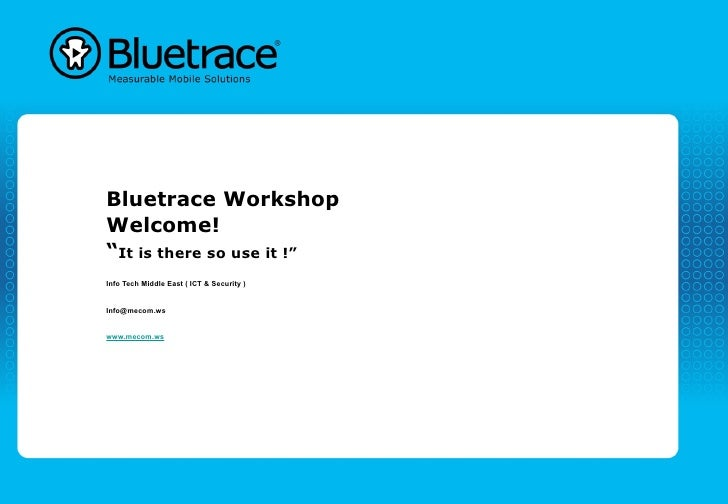 """Bluetrace WorkshopWelcome!""""It is there so use it !""""Info Tech Middle East ( ICT & Security )Info@mecom.wswww.mecom.ws"""