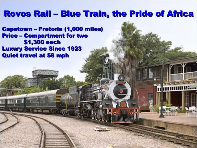 RovosRovos RRail –ail – Blue Train, theBlue Train, the Pride of AfricaPride of Africa Capetown – Pretoria (1,000 miles)Cap...