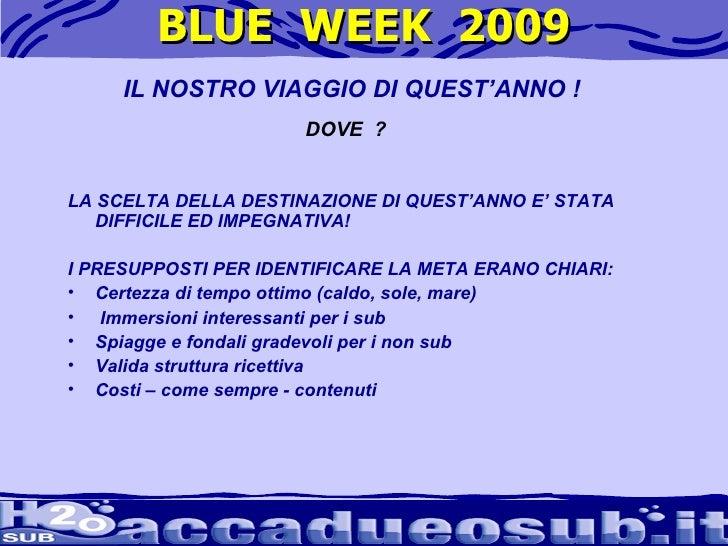 BLUE  WEEK  2009 <ul><li>LA SCELTA DELLA DESTINAZIONE DI QUEST'ANNO E' STATA DIFFICILE ED IMPEGNATIVA! </li></ul><ul><li>I...
