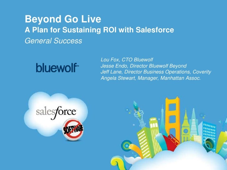 Beyond Go LiveA Plan for Sustaining ROI with Salesforce<br />General Success<br />Lou Fox, CTO Bluewolf<br />Jesse Endo, D...