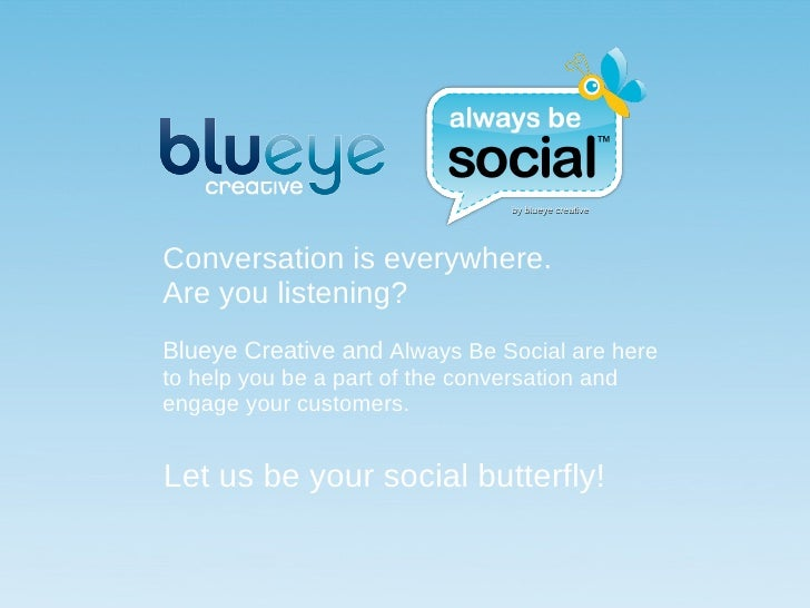 Conversation is everywhere. Are you listening? Blueye Creative and  Always Be Social are here to help you be a part of the...
