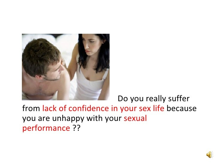 <ul><li>Do you really suffer from  lack of confidence in your sex life  because you are unhappy with your  sexual performa...