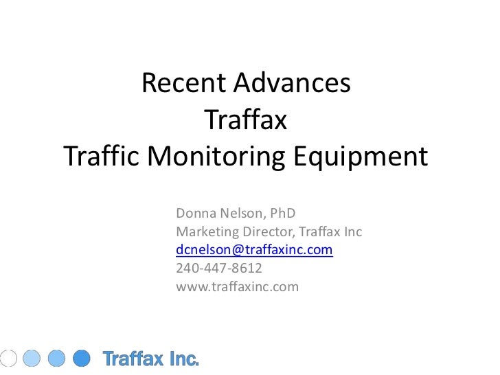 Recent Advances TraffaxTraffic Monitoring Equipment<br />Donna Nelson, PhD<br />Marketing Director, Traffax Inc<br />dcnel...