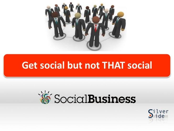 Get social but not THAT social