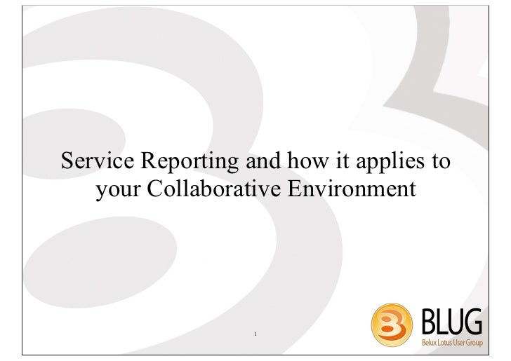 Service Reporting and how it applies to   your Collaborative Environment                   1