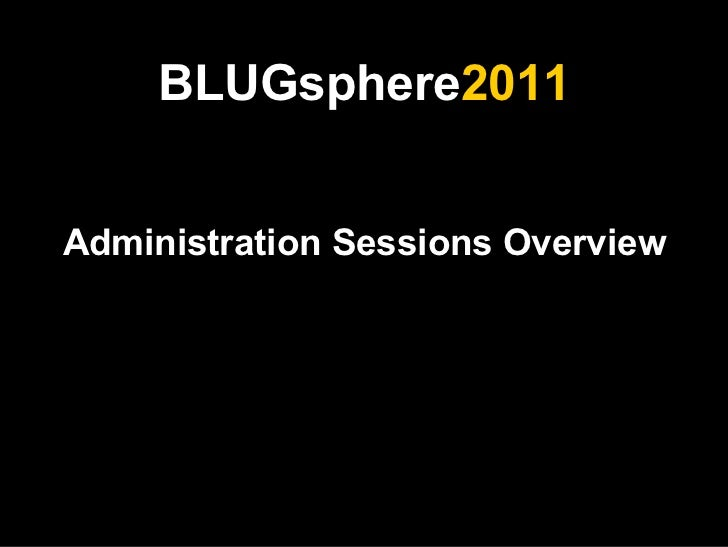 BLUGsphere 2011 Administration Sessions Overview