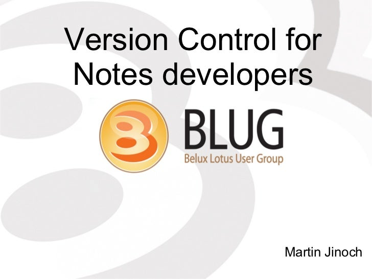 BLUG 2012 Version Control for Notes Developers