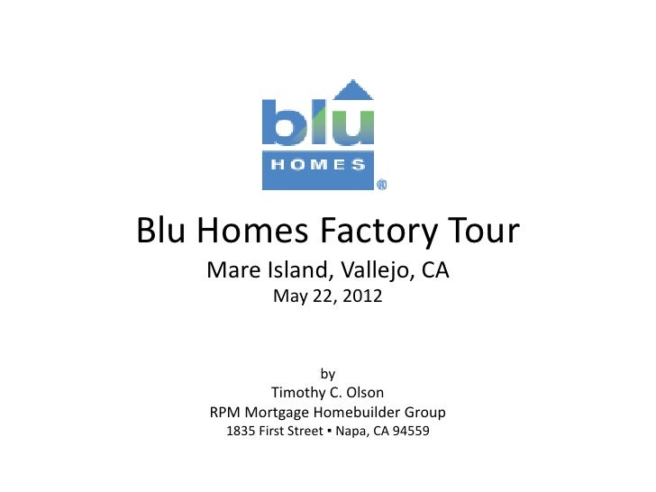 Blu Homes Factory Tour    Mare Island, Vallejo, CA             May 22, 2012                     by           Timothy C. Ol...