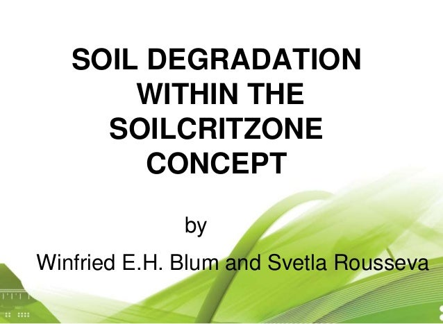 SOIL DEGRADATION WITHIN THE SOILCRITZONE CONCEPT by Winfried E.H. Blum and Svetla Rousseva