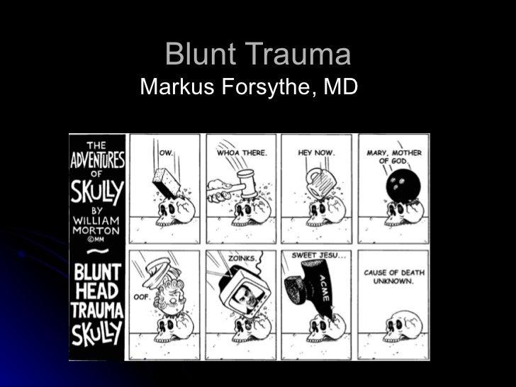 Blunt Trauma Markus Forsythe, MD