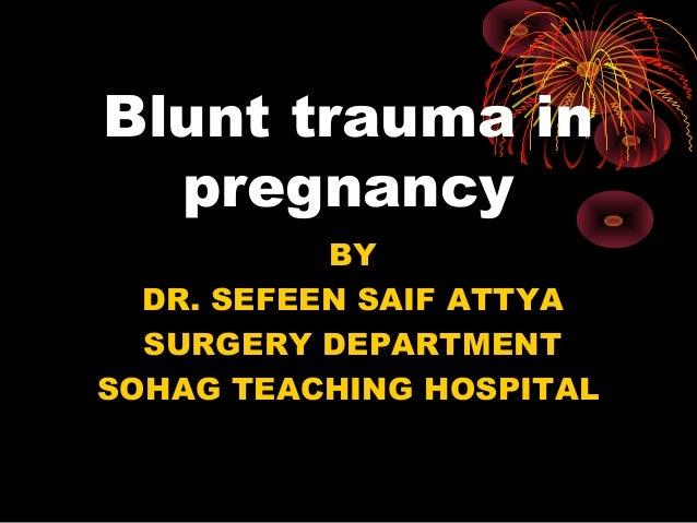 Blunt trauma in pregnancy BY DR. SEFEEN SAIF ATTYA SURGERY DEPARTMENT SOHAG TEACHING HOSPITAL