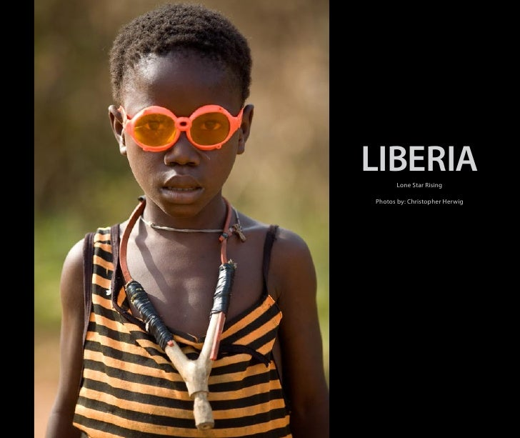 LIBERIA       Lone Star Rising  Photos by: Christopher Herwig