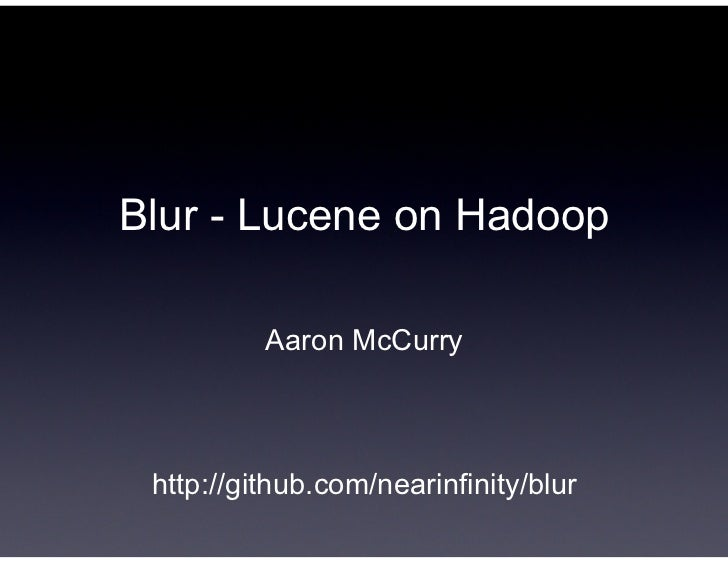 Blur - Lucene on Hadoop          Aaron McCurry http://github.com/nearinfinity/blur