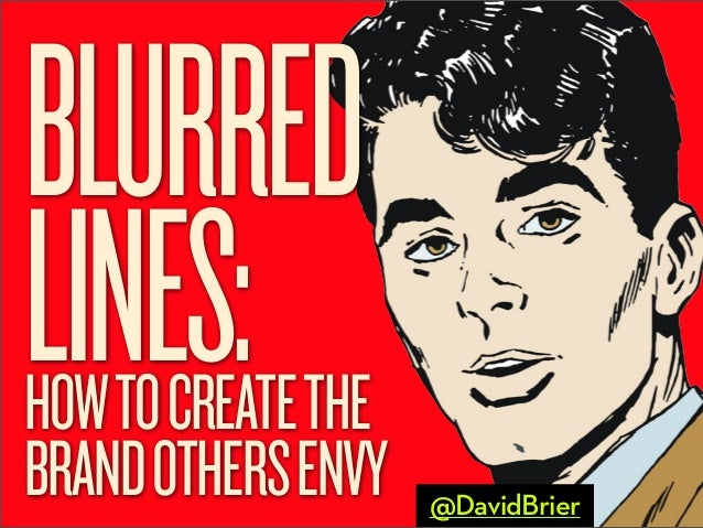 BLURRED LINES:  HOW TO CREATE THE BRAND OTHERS ENVY  @DavidBrier