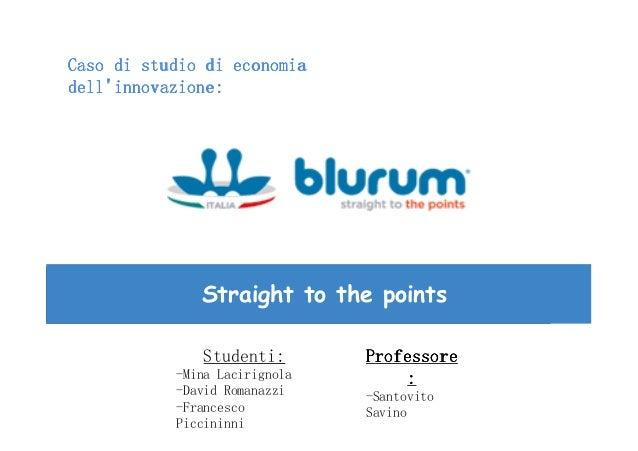 Caso di studio di economiadellinnovazione:              Straight to the points               Studenti:       Professore   ...