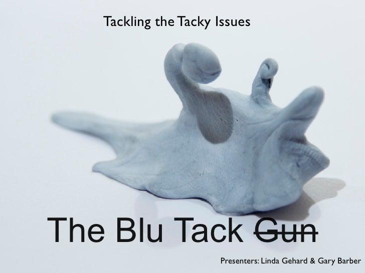 The Blu Tack Gun