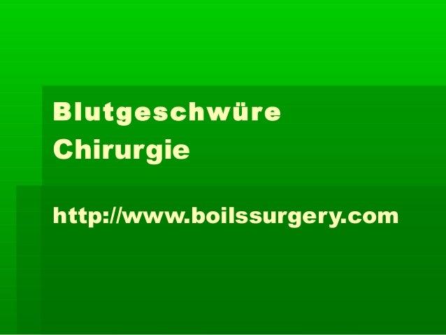Blutgeschwüre Chirurgie http://www.boilssurgery.com