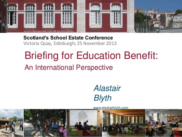 Scotland's School Estate Conference Victoria Quay, Edinburgh; 25 November 2013  Briefing for Education Benefit: An Interna...