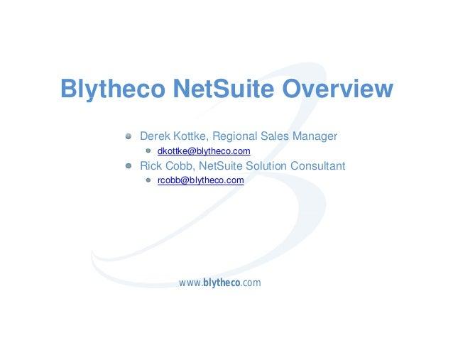 Blytheco NetSuite Overview  y      Derek Kottke, Regional Sales Manager            Kottke         dkottke@blytheco.com    ...