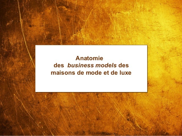 www.lesbrigadesdumarketing.com Les Brigades du Marketing © 2013 Page 1 Anatomie des business models des maisons de mode et...
